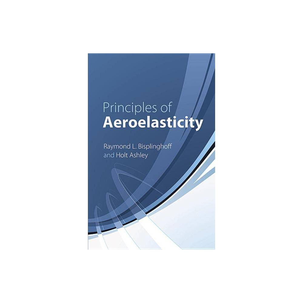 Principles Of Aeroelasticity Dover Books On Engineering 2nd Edition By Raymond L Bisplinghoff Holt Ashley Paperback