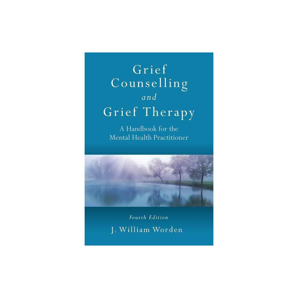 Grief Counselling And Grief Therapy 4th Edition By J William Worden Paperback