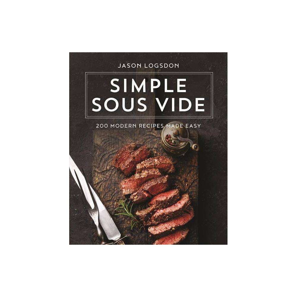 Simple Sous Vide By Jason Logsdon Hardcover