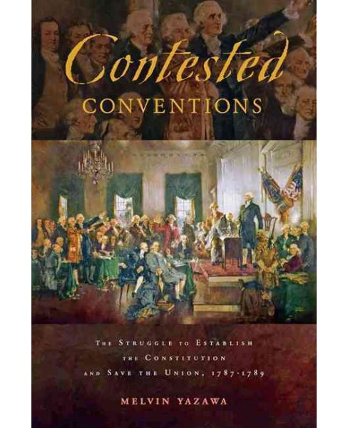 Contested Conventions : The Struggle to Establish the Constitution and Save the Union, 1787–1789 - image 1 of 1