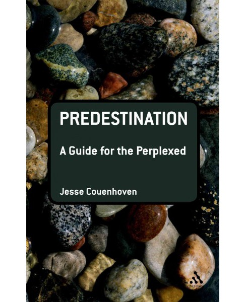 Predestination -  (Guides for the Perplexed) by Jesse Couenhoven (Hardcover) - image 1 of 1