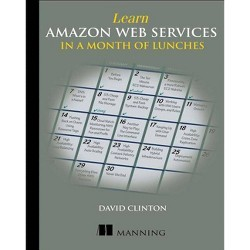 Learn Amazon Web Services in a Month of Lunches - by  David Clinton (Paperback)
