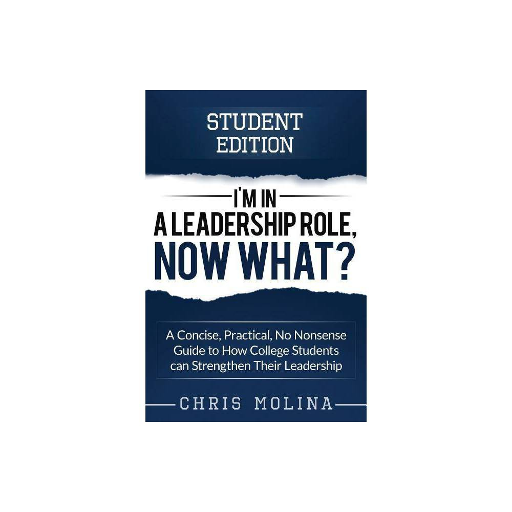 I M In A Leadership Role Now What By Chris Molina Paperback