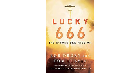 Lucky 666 : The Impossible Mission (Hardcover) (Bob Drury & Tom Clavin) - image 1 of 1
