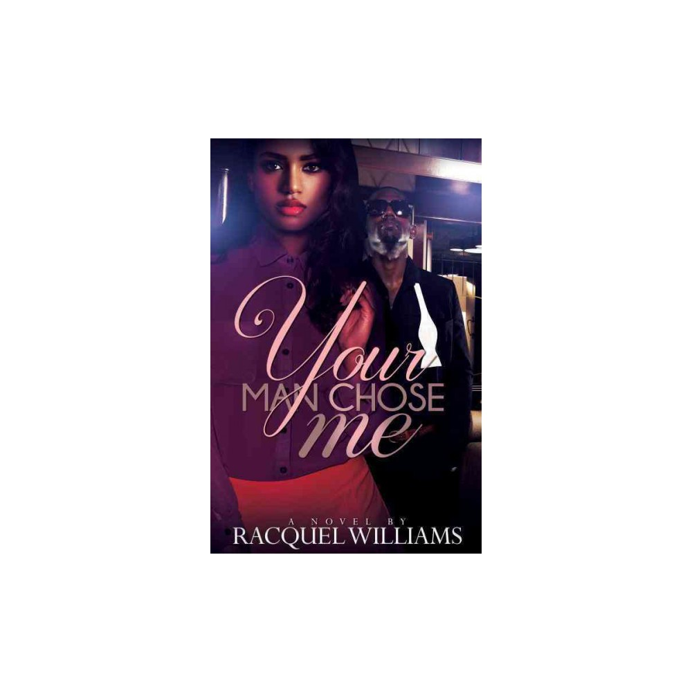Your Man Chose Me (Paperback) (Racquel Williams)