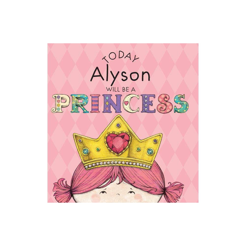 Today Alyson Will Be A Princess By Paula Croyle Hardcover