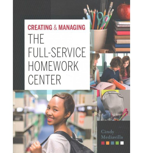 Creating and Managing the Full-Service Homework Center -  by Cindy Mediavilla (Paperback) - image 1 of 1