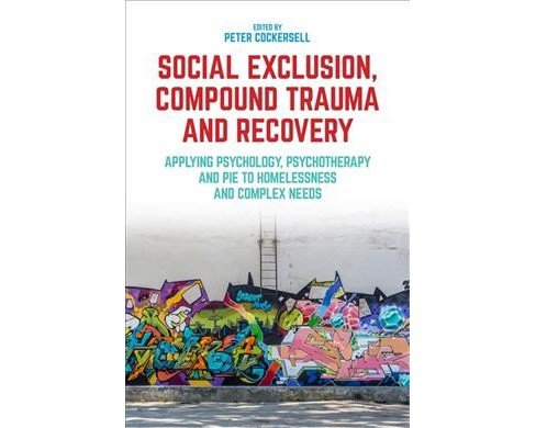 Social Exclusion, Compound Trauma and Recovery : Applying Psychology, Psychotherapy and PIE to - image 1 of 1