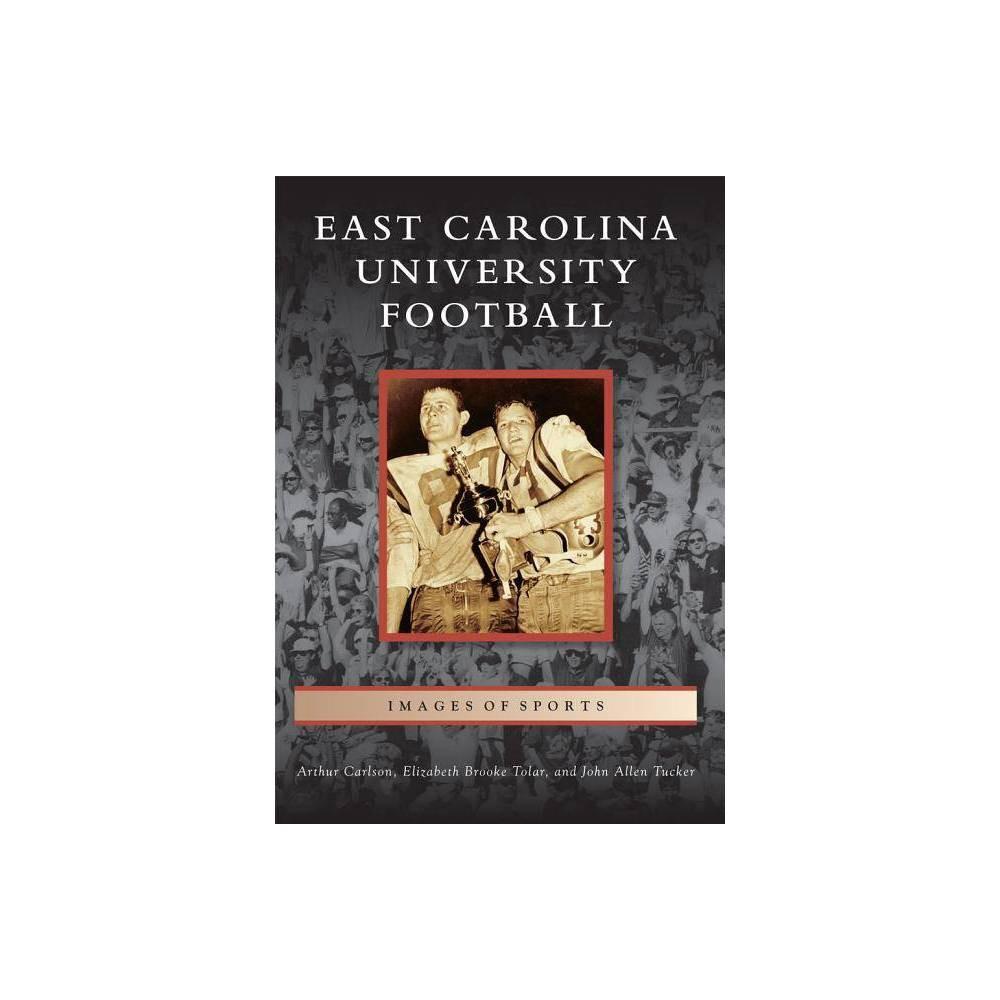 East Carolina University Football By Arthur Carlson Elizabeth Brooke Tolar John Allen Tucker Paperback