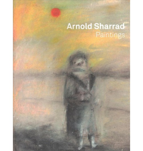 Arnold Sharrad : Paintings -  (Paperback) - image 1 of 1