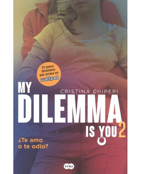 Mi dilema es Usted /My Dilemma is You : Te Amo O Te Odio /I Love You or Hate You (Paperback) (Cristina - image 1 of 1