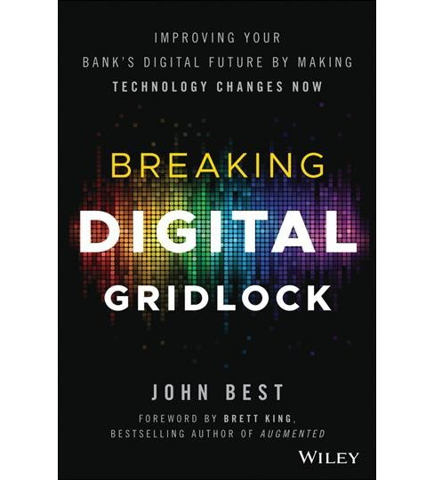 Breaking Digital Gridlock, + Website : Improving Your Bank's Digital Future by Making Technology Changes - image 1 of 1