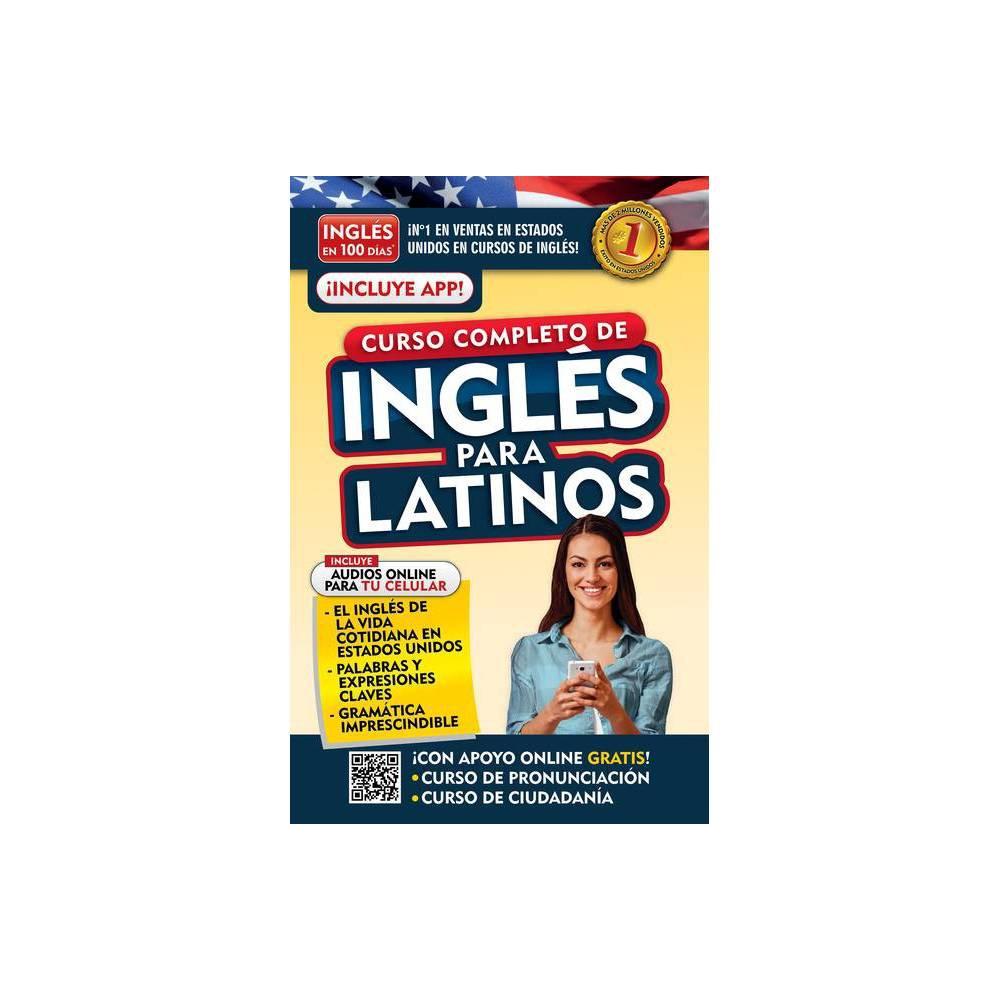 Ingl S En 100 D As Ingl S Para Latinos Nueva Edici N English In 100 Days The Latino S Complete English Course Paperback
