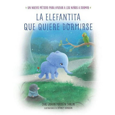 La Elefantita Que Quiere Dormirse /The Little Elephant Who Wants to Fall Asleep - (Hardcover) - image 1 of 1