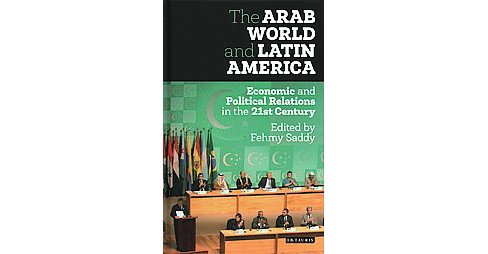 Arab World and Latin America : Economic and Political Relations in the 21st Century (Hardcover) (Fehmy - image 1 of 1