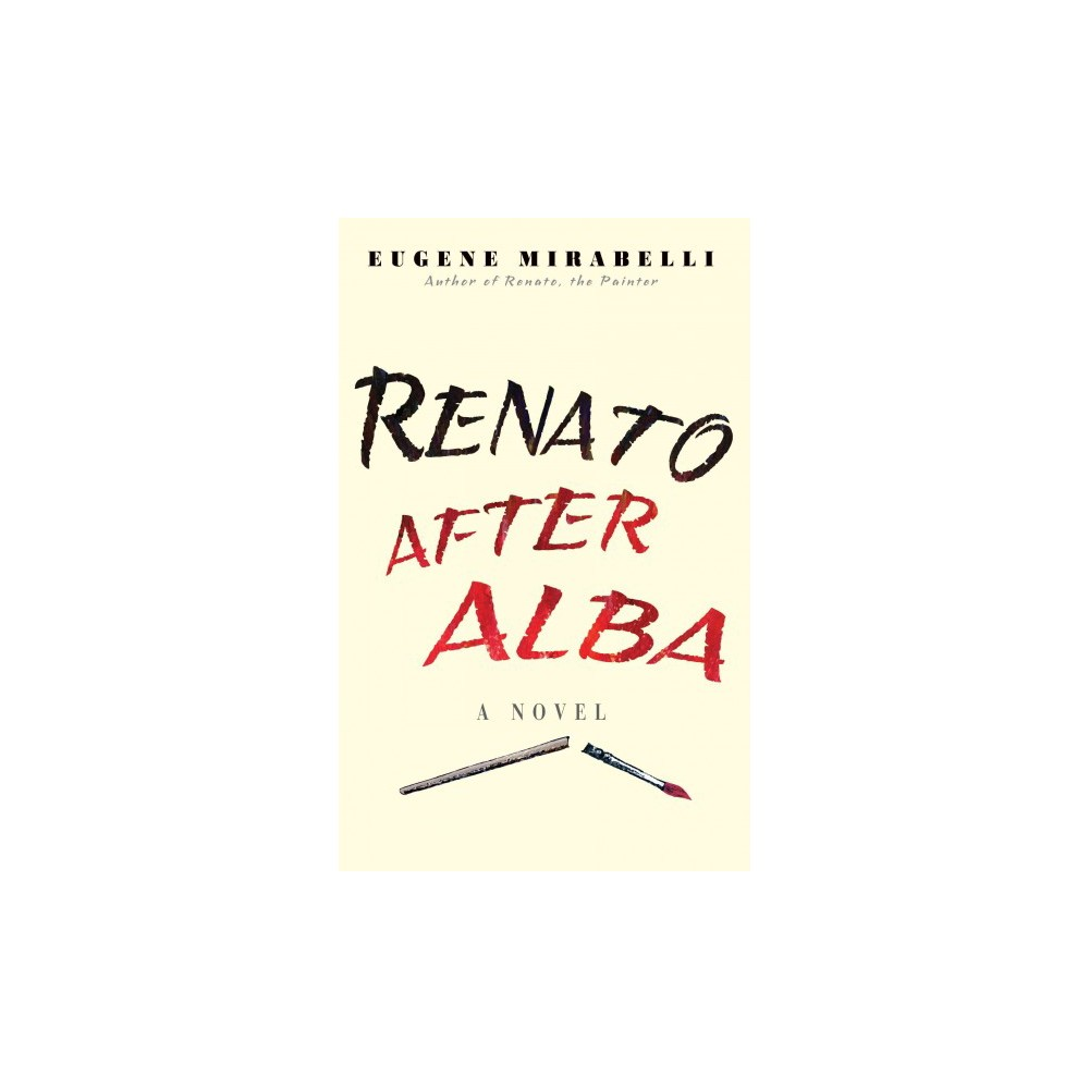 Renato After Alba : His Rage Against Life, Love & Loss in His Own Words (Hardcover) (Eugene Mirabelli)