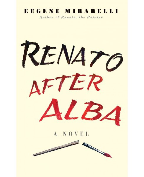 Renato After Alba : His Rage Against Life, Love & Loss in His Own Words (Hardcover) (Eugene Mirabelli) - image 1 of 1