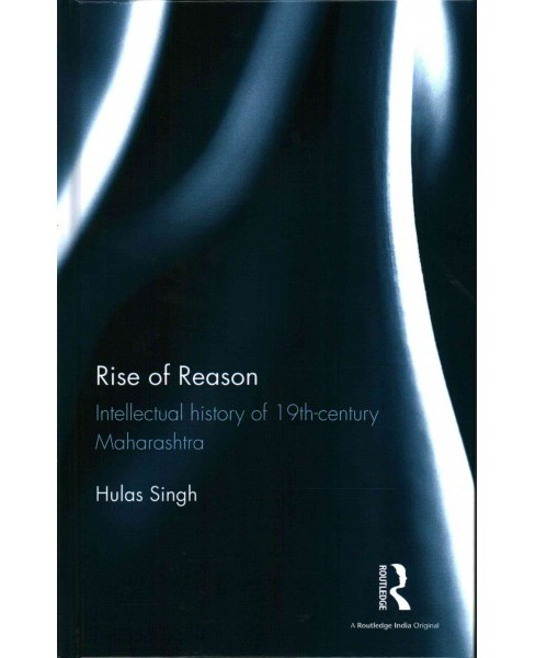 Rise of Reason : Intellectual history of 19th-century Maharashtra (Hardcover) (Hulas Singh) - image 1 of 1