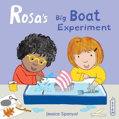Rosa's Big Boat Experiment - (Rosa's Workshop) by  Jessica Spanyol (Hardcover)