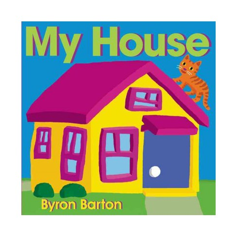 My House - by  Byron Barton (Board_book) - image 1 of 1