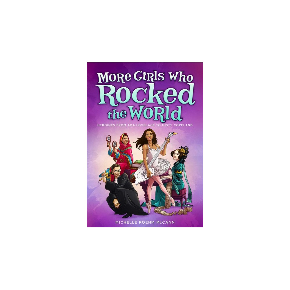 More Girls Who Rocked the World : Heroines from Ada Lovelace to Misty Copeland - (Hardcover)