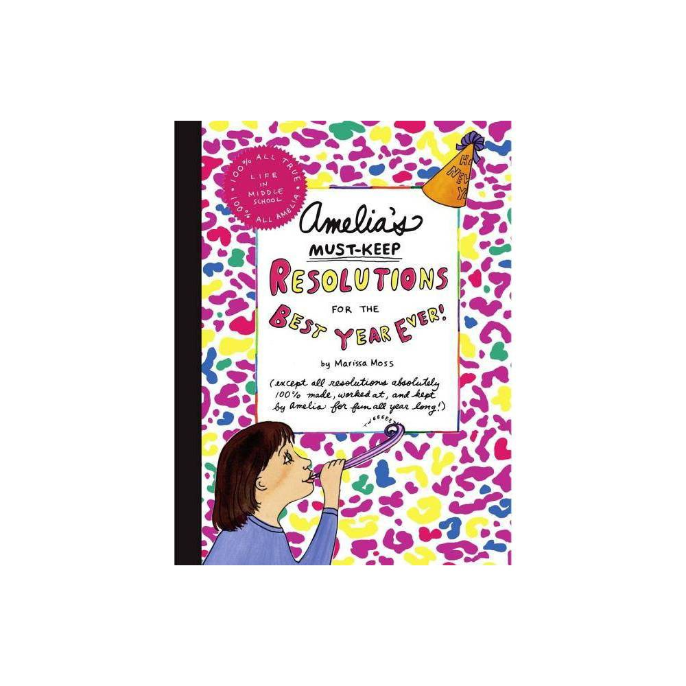 Amelia S Must Keep Resolutions For The Best Year Ever Amelia S Notebook Hardcover By Marissa Moss Hardcover