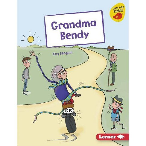 Grandma Bendy - (Early Bird Readers -- Green (Early Bird Stories (Tm))) by  Izy Penguin (Hardcover) - image 1 of 1