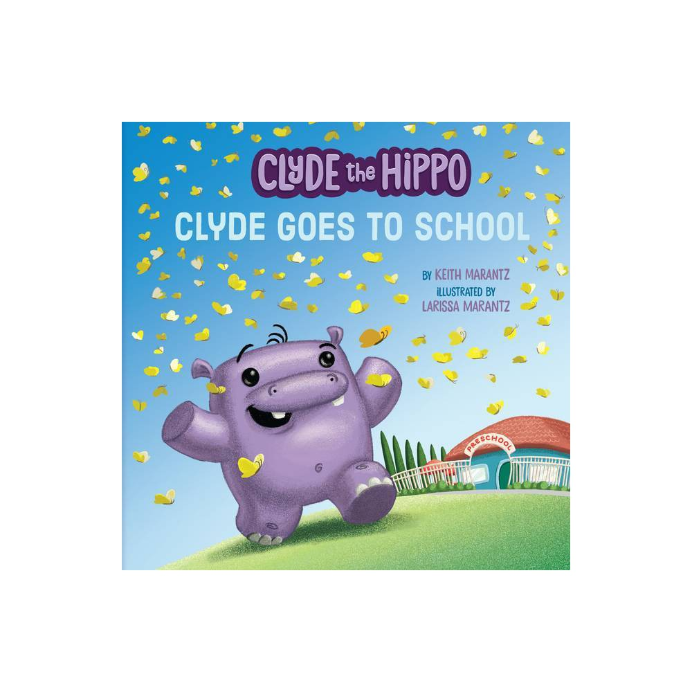 Clyde Goes To School Clyde The Hippo By Keith Marantz Paperback