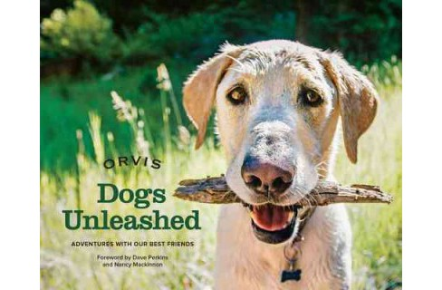 Dogs Unleashed : Adventures With Our Best Friends (Hardcover) (Orvis) - image 1 of 1