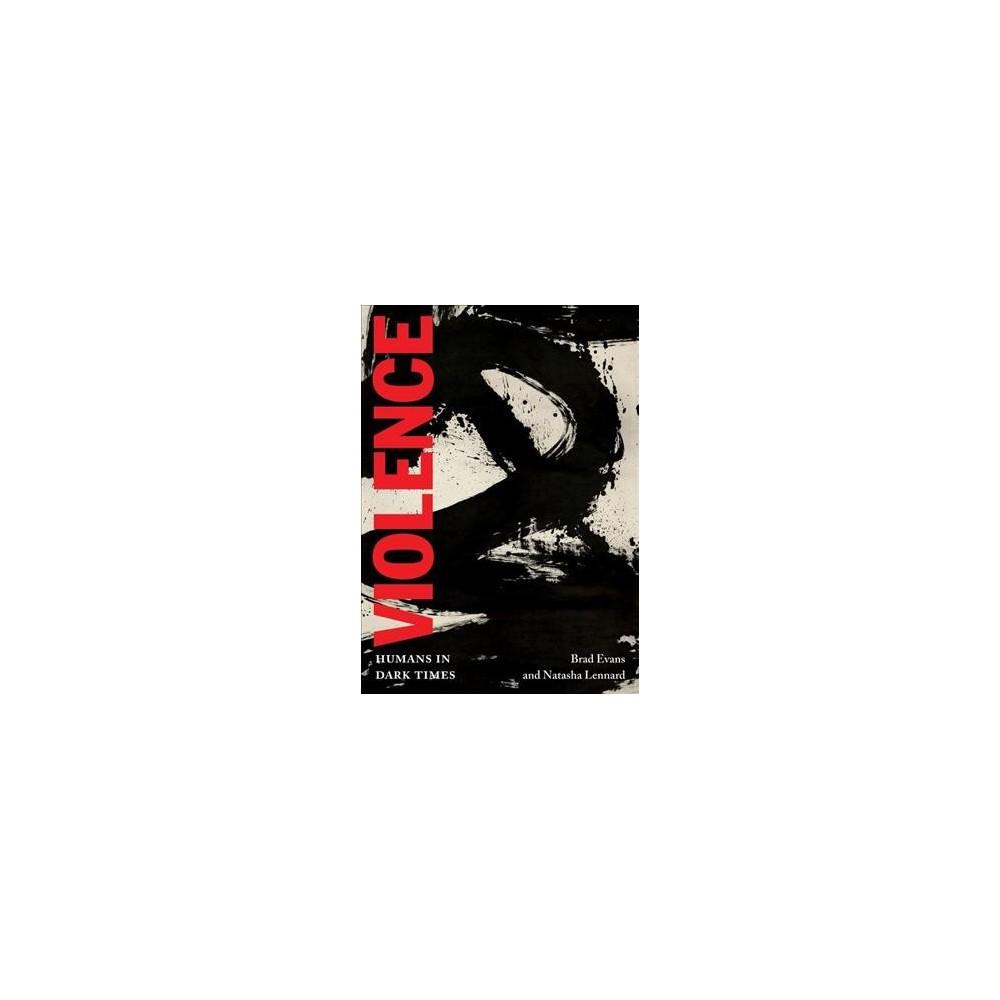 Violence : Humans in Dark Times - (Open Media) by Brad Evans & Natasha Lennard (Paperback)