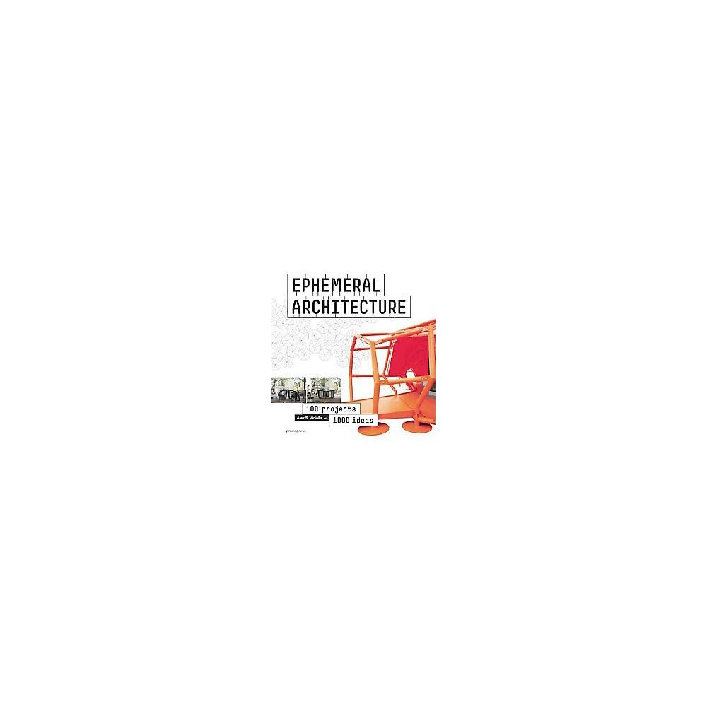 Ephemeral Architecture : 100 Projects 1000 Ideas (Hardcover) (Alex Sanchez Vidiella)