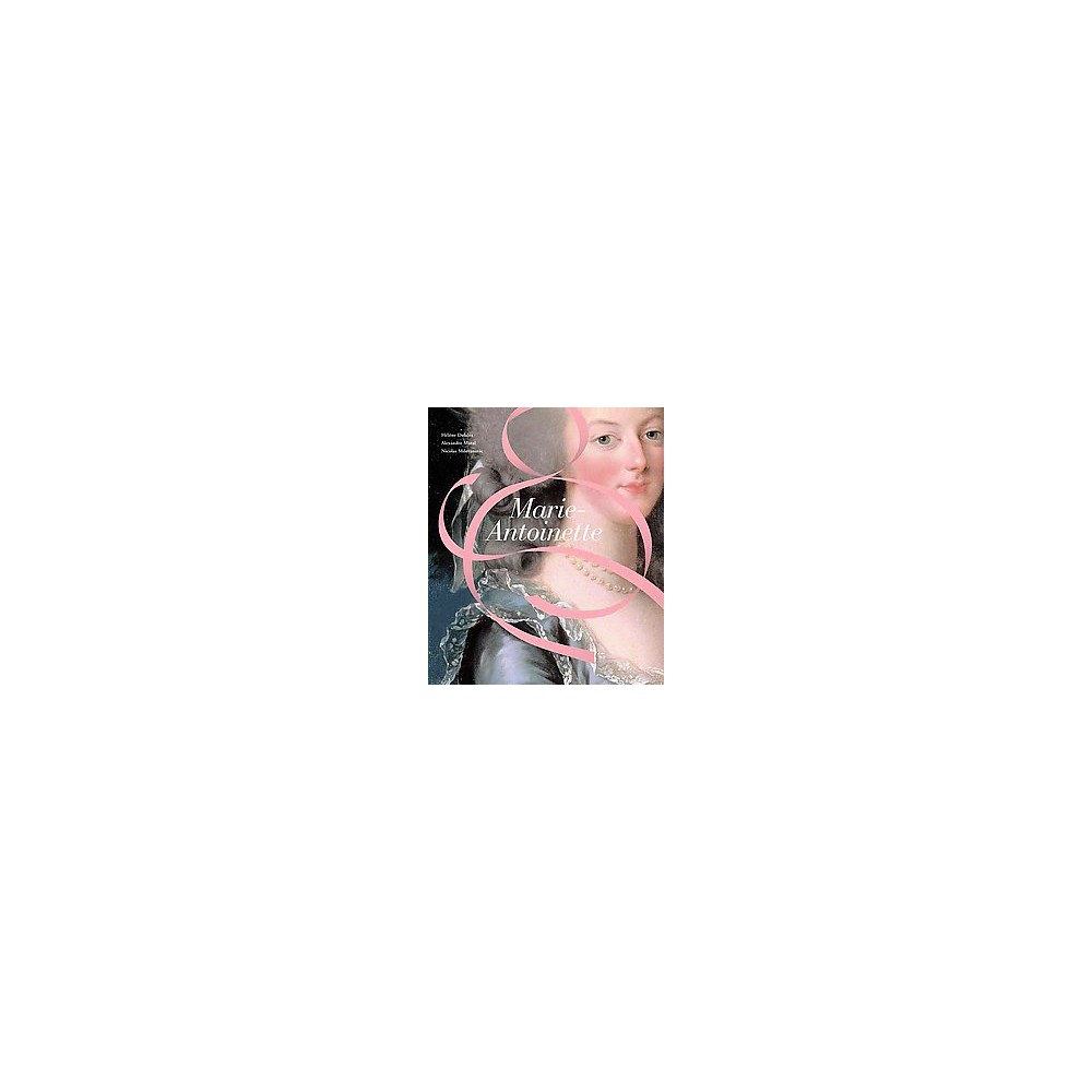 Marie-Antoinette (Hardcover) (Hu00e9lu00e8ne Delalex & Alexandre Maral & Nicolas Milovanovic)