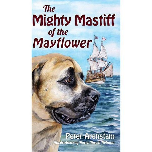 The Mighty Mastiff of the Mayflower - by  Peter Arenstam (Hardcover) - image 1 of 1