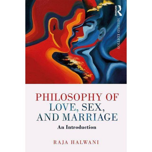 Philosophy of Love, Sex, and Marriage - 2 Edition by  Raja Halwani (Paperback) - image 1 of 1