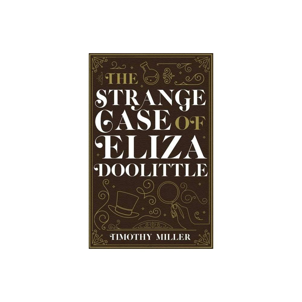 The Strange Case Of Eliza Doolittle By Timothy Miller Paperback