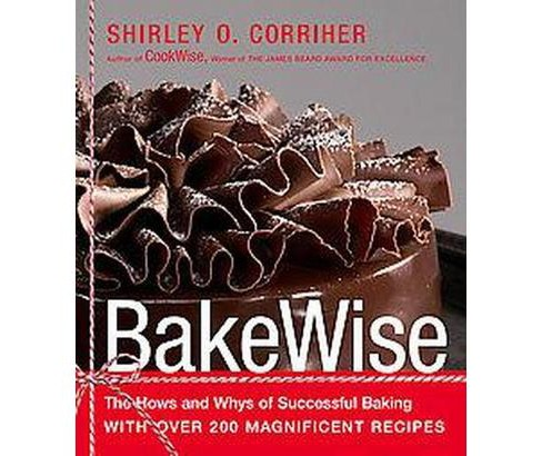 BakeWise : The Hows and Whys of Successful Baking With over 200 Magnificent Recipes (Hardcover) (Shirley - image 1 of 1