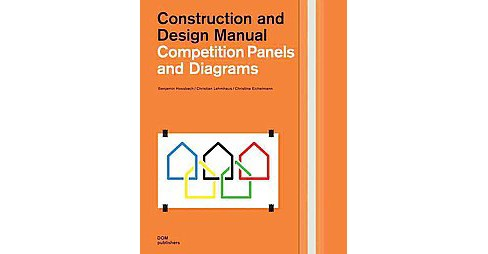 Competition Panels and Diagrams : Construction and Design Manual (Hardcover) (Benjamin Hossbach) - image 1 of 1