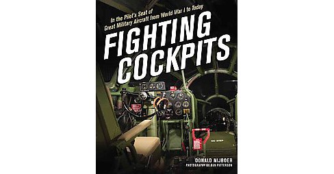 Fighting Cockpits : In the Pilot's Seat of Great Military Aircraft from World War I to Today (Hardcover) - image 1 of 1