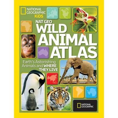 Nat Geo Wild Animal Atlas - (Hardcover)