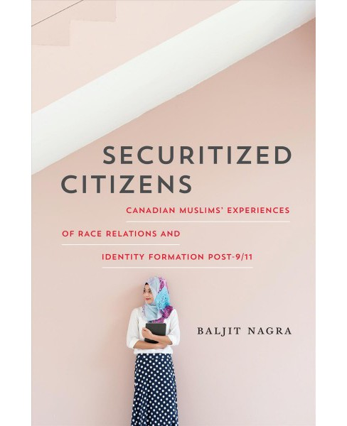 Securitized Citizens : Canadian Muslims' Experiences of Race Relations and Identity Formation Post-9/11 - image 1 of 1