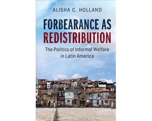 Forbearance As Redistribution : The Politics of Informal Welfare in Latin America (Paperback) (Alisha C. - image 1 of 1