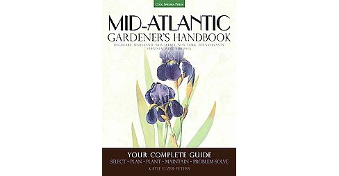 Mid-Atlantic Gardener's Handbook : Your Complete Guide: Select, Plan, Plant, Maintain, Problem-solve - image 1 of 1