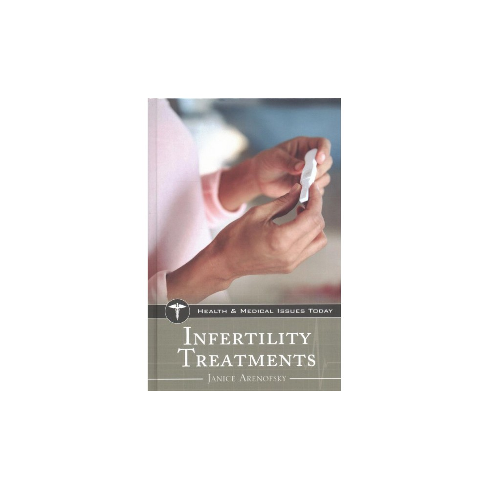 Infertility Treatments - 1 (Health and Medical Issues Today) by Janice Arenofsky (Hardcover)