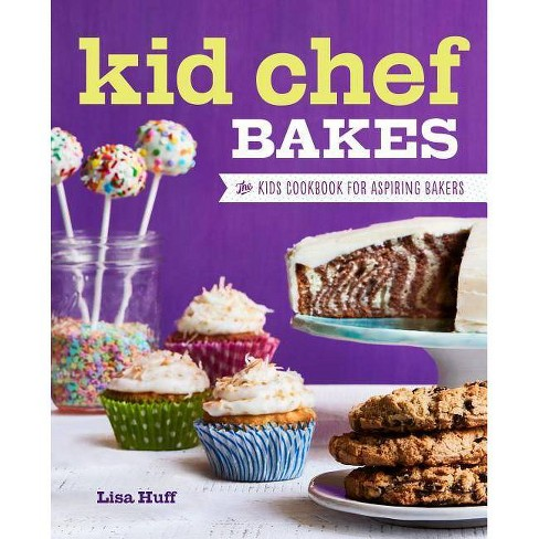 Kid Chef Bakes - by  Lisa Huff (Paperback) - image 1 of 1