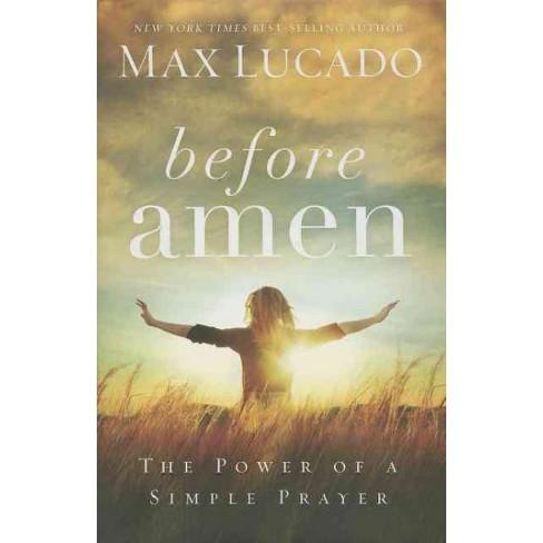 Before Amen The Power Of A Simple Prayer Hardcover Max Lucado