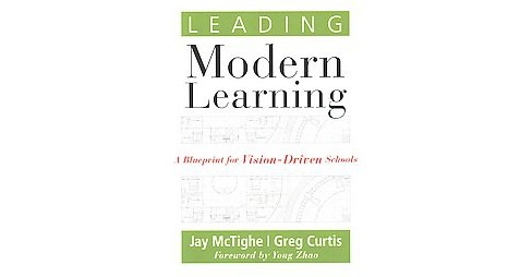 Leading Modern Learning : A Blueprint for Vision-driven Schools (Paperback) (Jay McTighe & Greg Curtis) - image 1 of 1