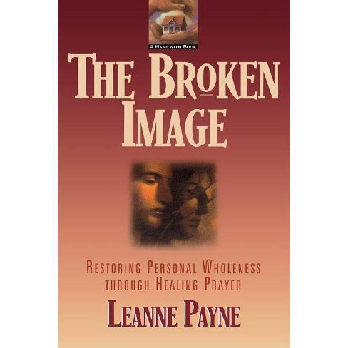 The Broken Image - by  Leanne Payne (Paperback) - image 1 of 1