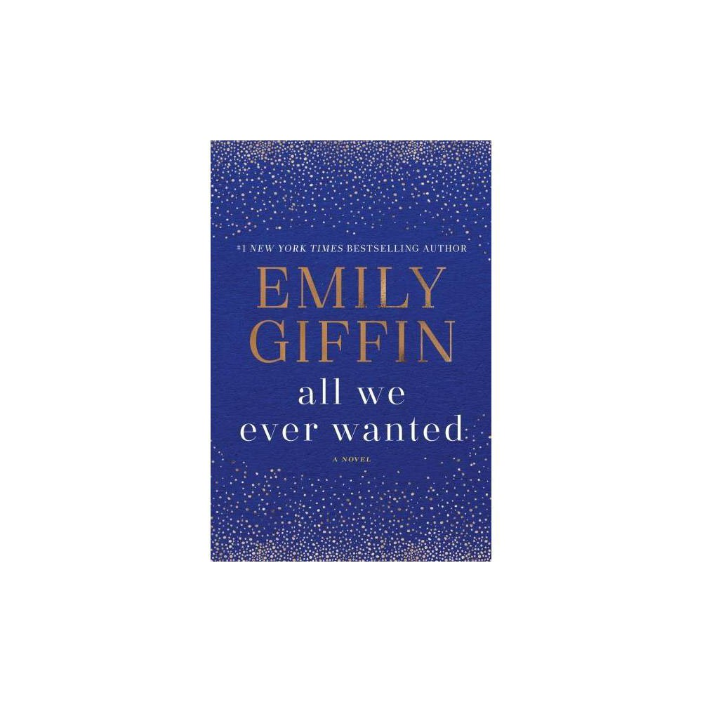 All We Ever Wanted - Reprint by Emily Giffin (Paperback)