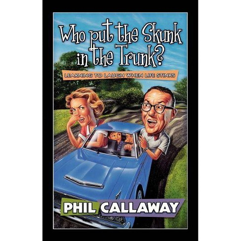 Who Put the Skunk in the Trunk? - by  Phil Callaway (Paperback) - image 1 of 1