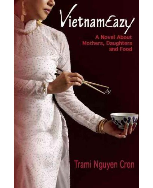 Vietnameazy : A Novel About Mothers, Daughters and Food (Paperback) (Trami Nguyen Cron) - image 1 of 1